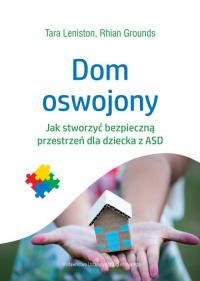 Dom oswojony Jak stworzyć bezpieczną przestrzeń dla dziecka z ASD - Leniston Tara, Grounds Rhian | mała okładka