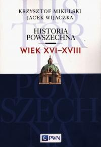 Historia Powszechna Wiek XVI-XVIII - Mikulski Krzysztof, Wijaczka Jacek   mała okładka