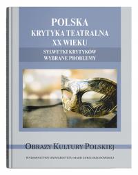 Polska krytyka teatralna XX wieku. Sylwetki krytyków. Wybrane problemy -    mała okładka