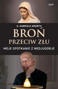 Broń przeciw złu Moje spotkanie z Medjugorje - Gabriele Amorth   mała okładka