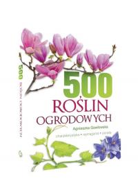500 roślin ogrodowych Charakterystyka, wymagania, porady - Agnieszka Gawłowska   mała okładka