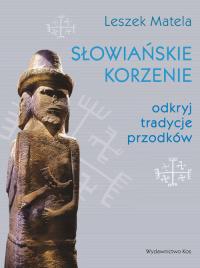Słowiańskie korzenie odkryj tradycje przodków - Leszek Matela | mała okładka