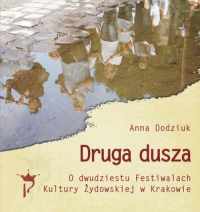 Druga dusza. O dwudziestu Festiwalach Kultury Żydowskiej w Krakowie - Anna Dodziuk | mała okładka