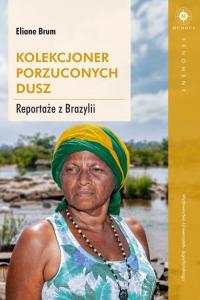 Kolekcjoner porzuconych dusz Reportaże z Brazylii - Eliane Brum | mała okładka