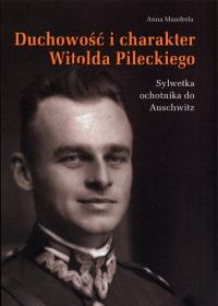 Duchowość i charakter Witolda Pileckiego Sylwetka ochotnika do Auschwitz - Anna Mandrela | mała okładka