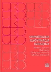 Uniwersalna Klasyfikacja Dziesiętna Wydanie skrócone dla bieżącej bibliografii narodowej i bibliotek publicznych -  | mała okładka