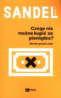 Czego nie można kupić za pieniądze? Moralne granice rynku - Sandel Michael J. | mała okładka