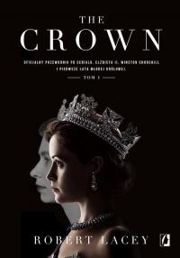The Crown Oficjalny przewodnik po serialu. Elżbieta II, Winston Churchill i pierwsze lata młodej królowej. Tom - Robert Lacey | mała okładka