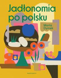 Jadłonomia po polsku - Marta Dymek | mała okładka