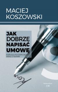 Jak dobrze napisać umowę Kurs dla początkujących wraz z testami - Maciej Koszowski | mała okładka