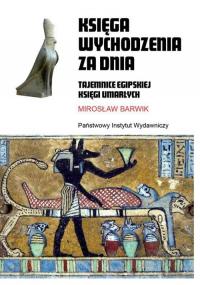 Księga wychodzenia za dnia Tajemnice egipskiej księgi umarłych - Mirosław Barwik | mała okładka