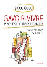 Savoir-vivre młodego chrześcijanina Jak się zachować w kościele - Diego Goso | mała okładka