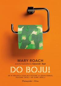 Do boju! Jak w skrajnych sytuacjach pozostać w jednym kawałku, zachować zmysły i nie złapać infekcji - Mary Roach   mała okładka
