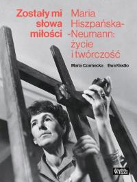 Zostały mi słowa miłości Maria Hiszpańska-Neumann: życie i twórczość - Czarnecka Maria, Kiedio Ewa   mała okładka
