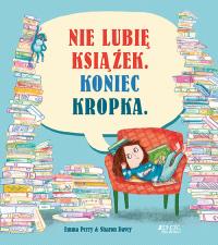 Nie lubię książek Koniec kropka - Emma Perry   mała okładka