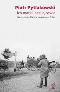 Ich matki nasi ojcowie Niewygodna historia powojennej Polski - Piotr Pytlakowski   mała okładka