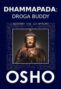 Dhammapada Droga Buddy Jesteśmy tym, co myślimy - Osho | mała okładka