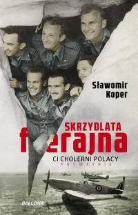 Skrzydlata ferajna Ci cholerni Polacy prywatnie - Sławomir Koper | mała okładka