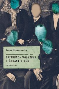 Tajemnica rodzinna z Żydami w tle - Irena Wiszniewska   mała okładka