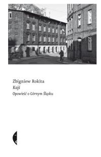Kajś Opowieść o Górnym Śląsku - Zbigniew Rokita   mała okładka