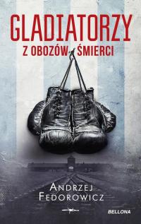 Gladiatorzy z obozów śmierci - Andrzej Fedorowicz | mała okładka