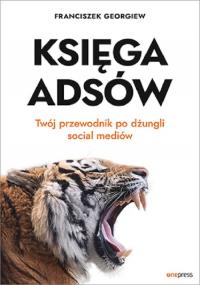 Księga Adsów Twój przewodnik po dżungli social mediów - Franciszek Georgiew | mała okładka