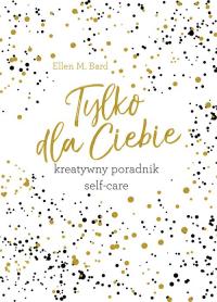 Tylko dla Ciebie Kreatywny poradnik Self-care - Bard Ellen M.   mała okładka