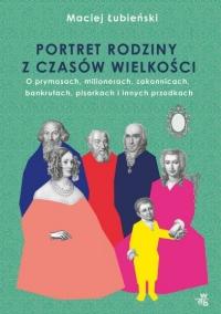 Łubieńscy. Portret rodziny z czasów wielkości  - Maciej Łubieński | mała okładka
