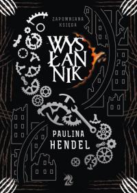 Wysłannik Zapomniana Księga Tom 4 - Paulina Hendel | mała okładka