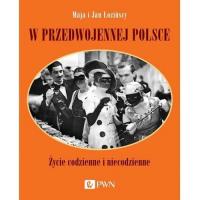 W przedwojennej Polsce Życie codzienne i niecodzienne - Łozińska Maja, Łoziński Jan   mała okładka