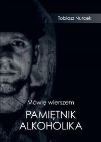 Mówię wierszem Pamiętnik Alkoholika - Tobiasz Nurcek | mała okładka