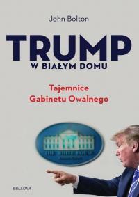 Trump w Białym Domu Tajemnice Gabinetu Owalnego - John Bolton | mała okładka