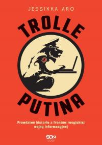 Trolle Putina Prawdziwe historie z frontów rosyjskiej wojny informacyjnej - Jessikka Aro | mała okładka