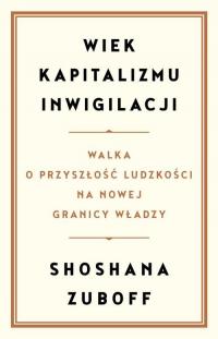 Wiek kapitalizmu inwigilacji Walka o przyszłość ludzkości na nowej granicy władzy - Shoshana Zuboff | mała okładka