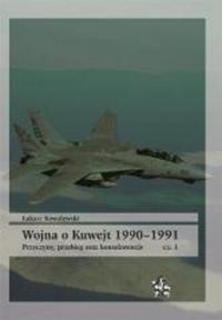 Wojna o Kuwejt 1990-1991 Przyczyny przebieg oraz konsekwencje Cęść 1 - Łukasz Kowalewski | mała okładka
