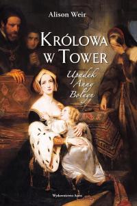 Królowa w Tower Upadek Anny Boleyn - Alison Weir   mała okładka