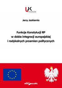 Funkcje Konstytucji RP w dobie integracji europejskiej i radykalnych przemian politycznych - Jerzy Jaskiernia   mała okładka