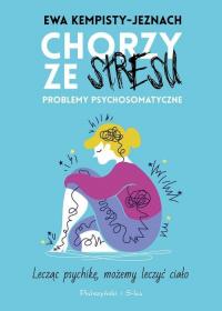 Chorzy ze stresu Problemy psychosomatyczne - Ewa Kempisty-Jeznach | mała okładka