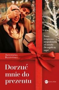 Dorzuć mnie do prezentu - Agnieszka Błażyńska   mała okładka