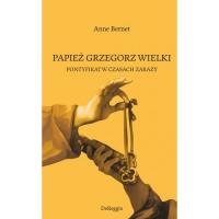 Papież Grzegorz Wielki Pontyfikat w czasach zarazy - Anne Bernet   mała okładka
