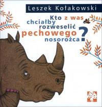 Kto z was chciałby rozweselić pechowego nosorożca - Leszek Kołakowski   mała okładka