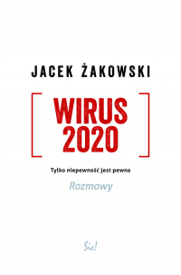 Wirus 2020 Tylko niepewność jest pewna. Rozmowy - Jacek Żakowski | mała okładka