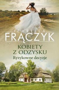 Kobiety z odzysku Tom 3 Ryzykowne decyzje - Izabella Frączyk | mała okładka
