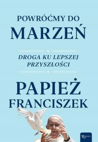 Powróćmy do marzeń Droga ku lepszej przyszłości - Franciszek Papież   mała okładka