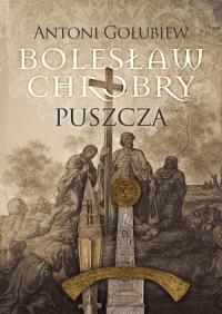 Bolesław Chrobry Puszcza - Antoni Gołubiew   mała okładka