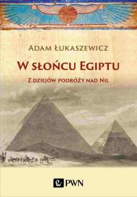 W słońcu Egiptu Z dziejów podróży nad Nil - Adam Łukaszewicz   mała okładka