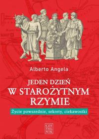 Jeden dzień w starożytnym Rzymie Życie powszednie, sekrety, ciekawostki - Alberto Angela   mała okładka