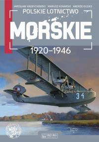 Polskie lotnictwo morskie 1920-1946 - Andrychowski Jarosław, Konarski Mariusz, Olejko Andrzej   mała okładka