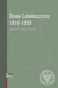 Dzieje Lubelszczyzny 1918-1939 Aspekty polityczne - Kozyra Waldemar, Kruszyński Marcin, Litwiński Robert, Magier Dariusz, Osiński Tomasz   mała okładka