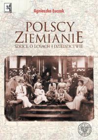 Polscy ziemianie Szkice o losach i dziedzictwie - Agnieszka Łuczak | mała okładka